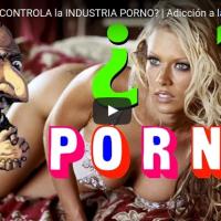¿Quién CONTROLA la INDUSTRIA PORNO? | Adicción a la PORNOGRAFÍA